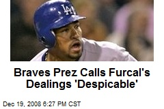 Braves Prez Calls Furcal's Dealings 'Despicable'