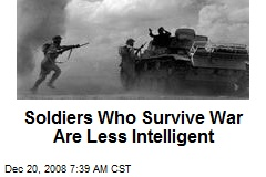 Soldiers Who Survive War Are Less Intelligent