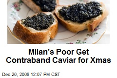 Milan's Poor Get Contraband Caviar for Xmas