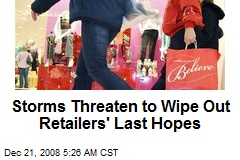 Storms Threaten to Wipe Out Retailers' Last Hopes