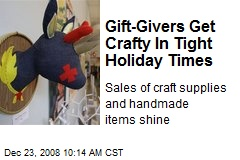 Gift-Givers Get Crafty In Tight Holiday Times