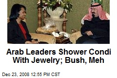 Arab Leaders Shower Condi With Jewelry; Bush, Meh