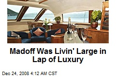 Madoff Was Livin' Large in Lap of Luxury