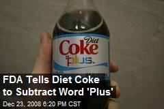 FDA Tells Diet Coke to Subtract Word 'Plus'