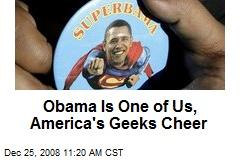 Obama Is One of Us, America's Geeks Cheer