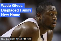 Wade Gives Displaced Family New Home