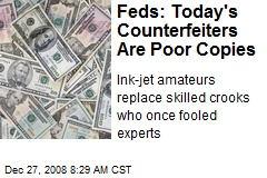 Feds: Today's Counterfeiters Are Poor Copies