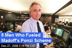 5 Men Who Fueled Madoff's Ponzi Scheme