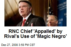 RNC Chief 'Appalled' by Rival's Use of 'Magic Negro'