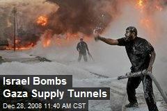 Israel Bombs Gaza Supply Tunnels
