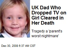 UK Dad Who Dropped TV on Girl Cleared in Her Death