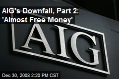 AIG's Downfall, Part 2: 'Almost Free Money'