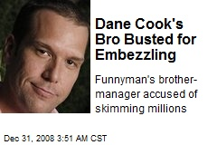 Dane Cook's Bro Busted for Embezzling