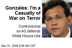 Gonzales: I'm a Casualty of War on Terror