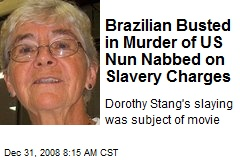 Brazilian Busted in Murder of US Nun Nabbed on Slavery Charges
