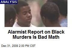 Alarmist Report on Black Murders Is Bad Math