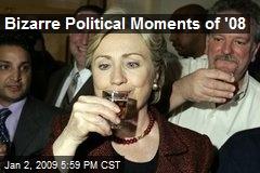 Bizarre Political Moments of '08