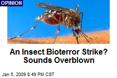 An Insect Bioterror Strike? Sounds Overblown