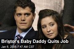 Bristol's Baby Daddy Quits Job
