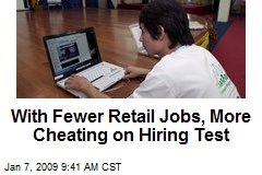With Fewer Retail Jobs, More Cheating on Hiring Test
