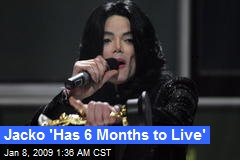 Jacko 'Has 6 Months to Live'