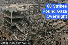 60 Strikes Pound Gaza Overnight