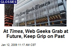 At Times , Web Geeks Grab at Future, Keep Grip on Past