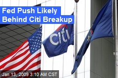 Fed Push Likely Behind Citi Breakup