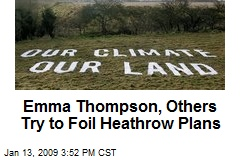 Emma Thompson, Others Try to Foil Heathrow Plans