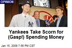 Yankees Take Scorn for (Gasp!) Spending Money