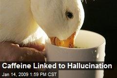Caffeine Linked to Hallucination
