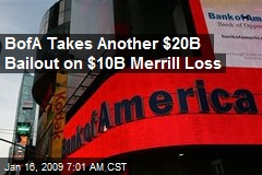 BofA Takes Another $20B Bailout on $10B Merrill Loss