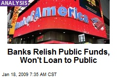 Banks Relish Public Funds, Won't Loan to Public