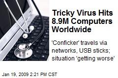 Tricky Virus Hits 8.9M Computers Worldwide