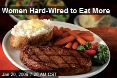 Women Hard-Wired to Eat More