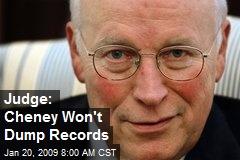Judge: Cheney Won't Dump Records