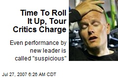 Time To Roll It Up, Tour Critics Charge