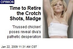 Time to Retire the Crotch Shots, Madge