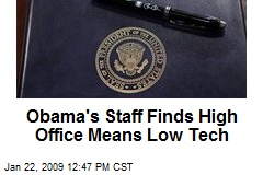Obama's Staff Finds High Office Means Low Tech