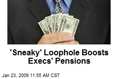 'Sneaky' Loophole Boosts Execs' Pensions