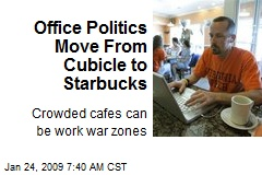 Office Politics Move From Cubicle to Starbucks