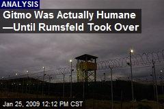 Gitmo Was Actually Humane —Until Rumsfeld Took Over
