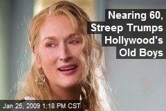 Nearing 60, Streep Trumps Hollywood's Old Boys
