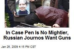 In Case Pen Is No Mightier, Russian Journos Want Guns