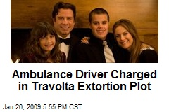 Ambulance Driver Charged in Travolta Extortion Plot