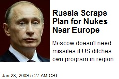 Russia Scraps Plan for Nukes Near Europe