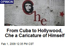 From Cuba to Hollywood, Che a Caricature of Himself