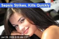 Sepsis Strikes, Kills Quickly