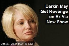 Barkin May Get Revenge on Ex Via New Show