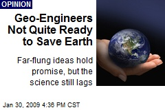 Geo-Engineers Not Quite Ready to Save Earth